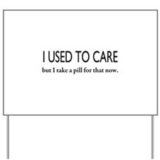 I Used To Care Yard Sign