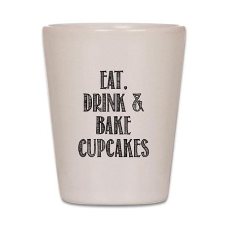 Eat Drink & Bake Cupcakes Shot Glass