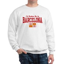 I'd Rather Be In Barcelona Sweatshirt