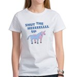 Shut Up Women's T-Shirt