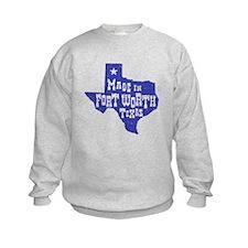 Made In Fort Worth Texas Sweatshirt