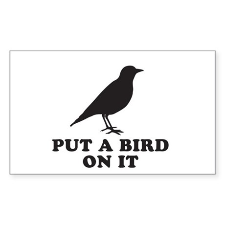 Put A Bird On It (Black) Sticker (Rectangle)