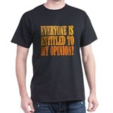 Everyone is entitled to my op T-Shirt