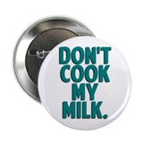 "Don't Cook My Milk 2.25"" Button"