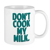 Don't Cook My Milk Mug