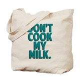 Don't Cook My Milk Tote Bag