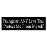 I'm Against ANY Laws Bumper Sticker