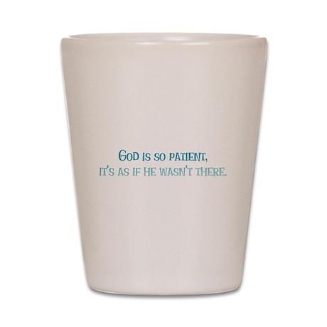 God is So Patient Shot Glass