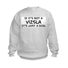 If it's not a Vizsla Sweatshirt