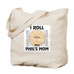 I Roll with Phil's Mom Tote Bag