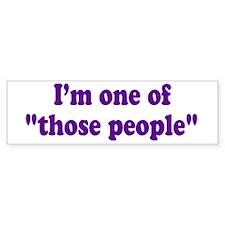 those people... Bumper Bumper Sticker