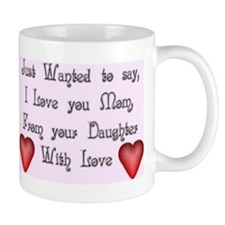 "I Love You Mom Mug ""Daughter"""