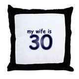 My Wife Is 30 Throw Pillow