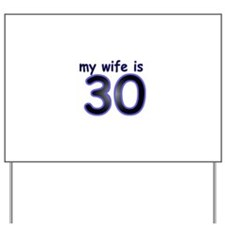 My Wife Is 30 Yard Sign