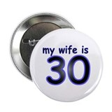 "My Wife Is 30 2.25"" Button"