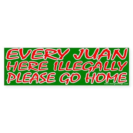 Every Juan Here Illegally Go Home Bumper Sticker