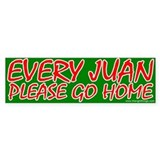 Every Juan Please Go Home Bumper Bumper Sticker