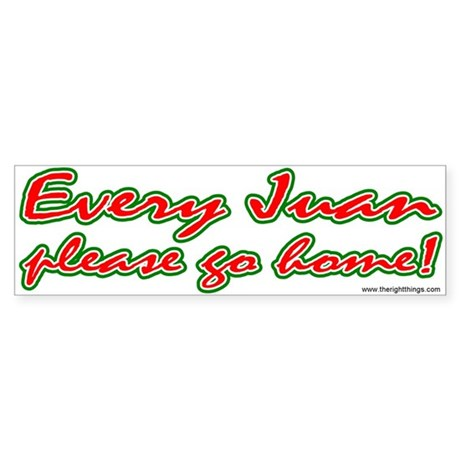 Every Juan Please Go Home Bumper Sticker