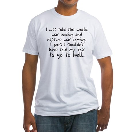 I was told the world was endi Fitted T-Shirt