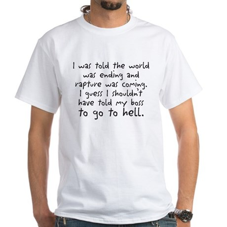 I was told the world was endi White T-Shirt