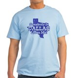 Somebody In Dallas Loves Me T-Shirt