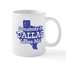 Somebody In Dallas Loves Me Mug