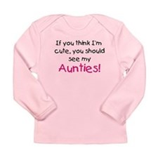 Think I'm cute Aunties Long Sleeve Infant T-Shirt