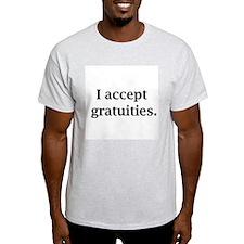 i accept gratuities T-Shirt