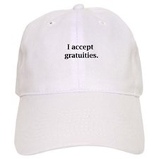i accept gratuities Baseball Cap