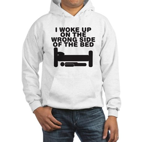 I woke up on the wrong side o Hooded Sweatshirt
