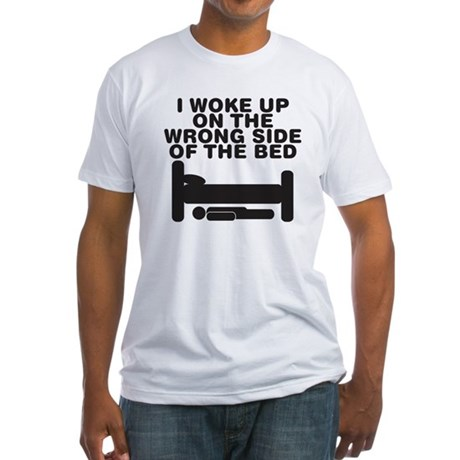 I woke up on the wrong side o Fitted T-Shirt