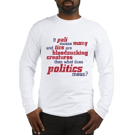 what does politics mean? Long Sleeve T-Shirt