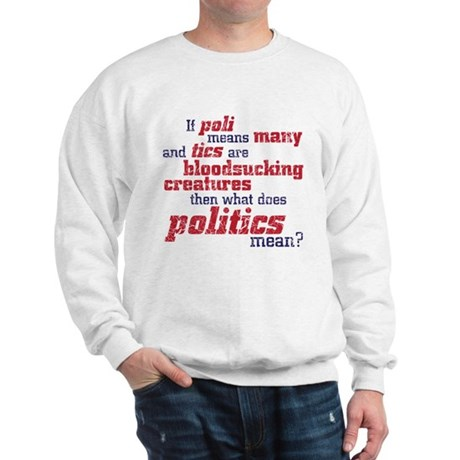 what does politics mean? Sweatshirt
