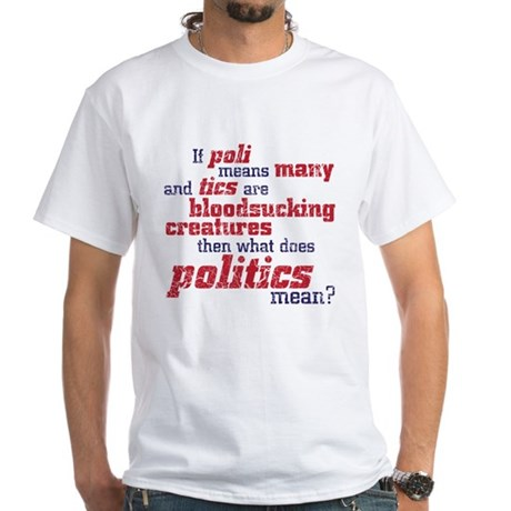 what does politics mean? White T-Shirt
