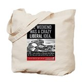 Tote Bag - Weekend Was a Crazy Liberal Idea