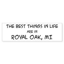 Best Things in Life: Royal Oa Bumper Bumper Sticker