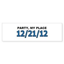Party at my place 12/21/12 Bumper Sticker