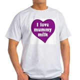 I love mummy milk T-Shirt