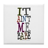 It Ain't Me Babe/Dylan Tile Coaster