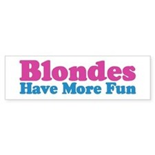 Blondes Have More Fun Bumper Bumper Sticker