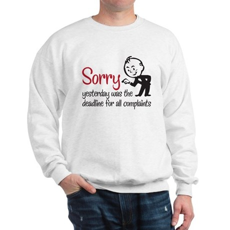 deadline for all complaints Sweatshirt