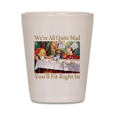 WE'RE ALL QUITE MAD Shot Glass