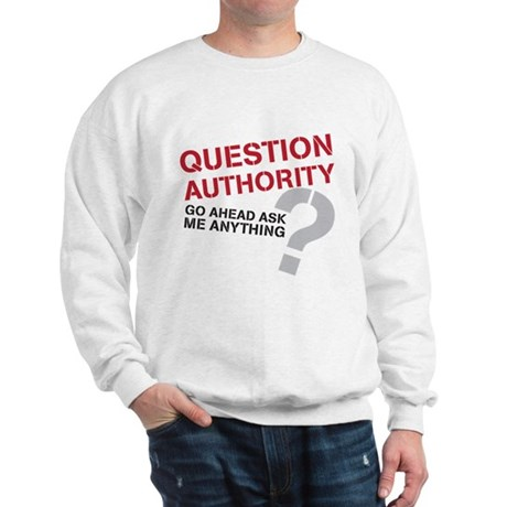 Question Authority Sweatshirt