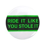 "ride it like you stole it 3.5"" Button (100 pack)"