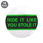 "ride it like you stole it 3.5"" Button (10 pack)"