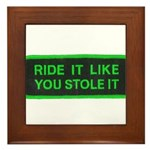 ride it like you stole it Framed Tile