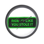 ride it like you stole it Wall Clock