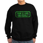ride it like you stole it Sweatshirt (dark)