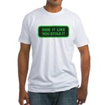 ride it like you stole it Fitted T-Shirt