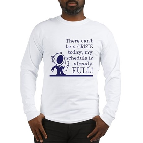 Can't be a crisis today Long Sleeve T-Shirt